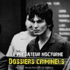 Dossiers criminels - le prédateur nocturne