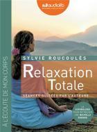 Relaxation totale : Séances guidées par l'auteure / Sylvie Roucoules |