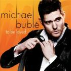 To Be Loved | Bublé, Michael