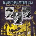 Imaginational anthem - Volume 6 : origins of American primitive guitar