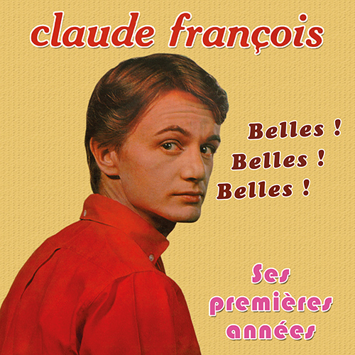 CD Claude Fran�ois, ses premi�res ann�es : Belles ! Belles ! Belles !, de K�k�, Claude Fran�ois, Christian Chevallier et son orchestre...