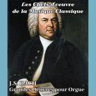 Les chefs-d'oeuvre de la musique classique - BACH - Grandes Oeuvres pour Orgue