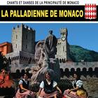 La Palladienne de Monaco : Chants et danses de la Principauté de Monaco
