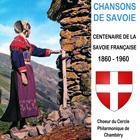 Chansons de Savoie : Centenaire de la Savoie française - 1860-1960