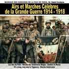 Airs et marches célèbres de la Grande Guerre 1914 - 1918