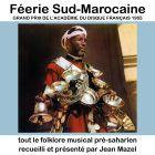 Féerie Sud-Marocaine : tout le folklore musical pré-saharien recueilli et présenté par Jean Mazel