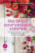 Ma détox colorée - un programme ayurvédique pour retrouver un équilibre alimentaire, physique et émotionnel en 7 jours