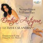 Erotica Antiqua : villanelles napolitaines. Calandra, Arte Musica, Cera.