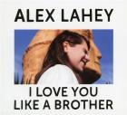 I Love You Like a Brother | Lahey, Alex