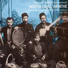 Nostalgique Arménie chants d'amour, d'espoir, d'exil et improvisations 1942-1952