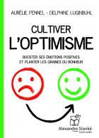 Cultiver l'optimisme - booster ses émotions positives et planter les graines du bonheur