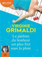 Le parfum du bonheur est plus fort sous la pluie | Virginie Grimaldi. Auteur