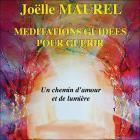 Méditations guidées pour guérir - Un chemin d'amour et de lumière