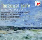 The secret Fauré : orchestral songs & suites