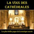 La Voix des Cathédrales - Les plus belles pages de la musique sacrée