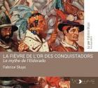 La fièvre de l'or des conquistadors - le mythe de l'eldorado