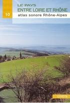 Le Pays entre Loire et Rhône - Atlas sonore - Volume 10