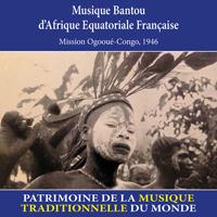 Musique bantou d'Afrique équatoriale française - Patrimoine de la musique traditionnelle du monde