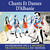 Chants et danses d'Albanie - Patrimoine de la musique traditionnelle du monde
