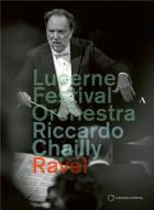 Lucerne Festival Orchestra, Riccardo Chailly | Maurice Ravel (1875-1937). Compositeur