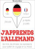 J'apprends l'allemand - les mots, les phrases, les expressions pour parler en voyage et au travail