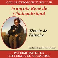 Collection oeuvre lue - François-René de Chateaubriand : Témoin de l'histoire
