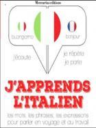 J'apprends l'italien - j'écoute, je répète, je parle - les mots, les phrases, les expressions pour parler en voyage et au travail