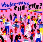 Voulez-vous cha-cha? (french cha-cha 1960-1964) |