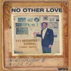 No other love : midwest gospel (1965-1978) |