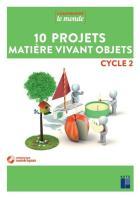 Comprendre le monde - 10 projets matière vivant objets - cycle 2 (édition 2019)
