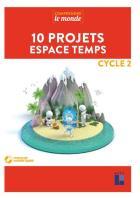 Comprendre le monde - 10 projets espace temps - cycle 2 (édition 2019)