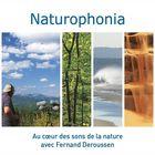 Naturophonia : Au coeur des sons de la nature avec Fernand Deroussen | Fernand Deroussen. Auteur. Compositeur