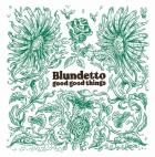 Good good things / Blundetto  | Blundetto