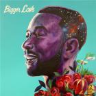Bigger love / John Legend | Legend, John. Composition. Chant