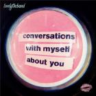 Conversations with myself about you