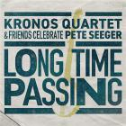 Long time passing : Kronos Quartet and friends celebrate Pete Seeger