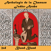 Anthologie de la Chanson Judéo-Arabe : Blond-Blond