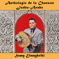 Anthologie de la Chanson Judéo-Arabe : Samy Elmaghribi