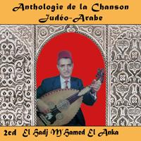Anthologie de la Chanson Judéo-Arabe : El Hadj M'Hamed El Anka