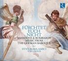 Fürchtet euch nicht, bassoons and bombards music from the German Baroque