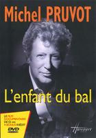 Michel Pruvot - L'enfant du bal (Le film documentaire)