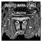 Belesia / Ignacio Maria Gomez | Maria Gomez , Ignacio . Chant. Guitare. Percussion - non spécifié. Balafon. Composition. Paroles