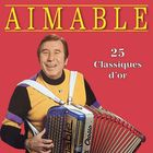 Aimable - 25 Classiques d'or