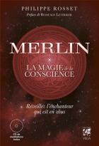 Merlin, la magie de la conscience : Réveillez l'enchanteur qui est en vous