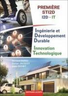 Ingénierie et développement durable innovation technique : 1re sti2d it - livre de l'élève