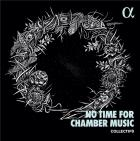 No Time for Chamber Music