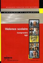 Violence scolaire - comprendre, agir
