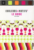 Couleurs + motifs - Le guide - Volume 2