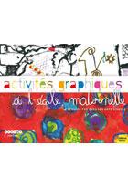 Activités graphiques à l'école maternelle - Premiers pas dans les arts visuels