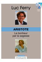 Aristote - Le bonheur par la sagesse